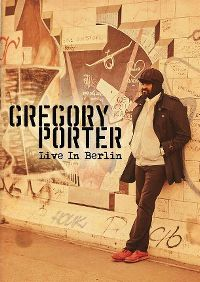 Cover Gregory Porter - Live In Berlin [DVD]